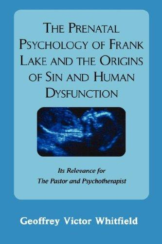 The Prenatal Psychology of Frank Lake and the Origins of Sin and ...