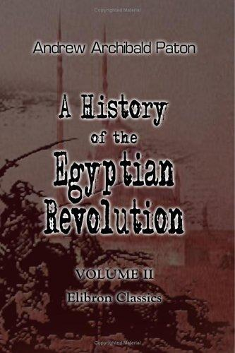 Download A History of the Egyptian Revolution, from the Period of the Mamelukes to the Death of Mohammed Ali
