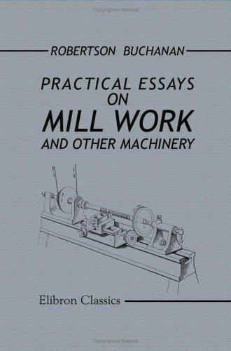 Download Practical Essays on Mill Work and Other Machinery