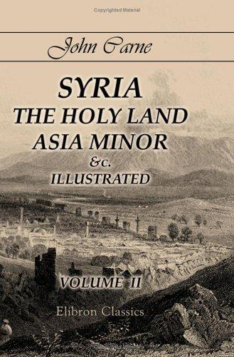 Download Syria, the Holy Land, Asia Minor &c., Illustrated