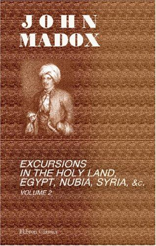 Excursions in the Holy Land, Egypt, Nubia, Syria, &c