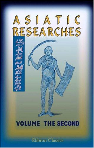 Download Asiatic Researches; or, Transactions of the Society Instituted in Bengal, for Inquiring into the History and Antiquities; the Arts, Sciences, and Literature, of Asia