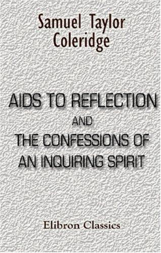 Aids to Reflection, and The Confessions of an Inquiring Spirit