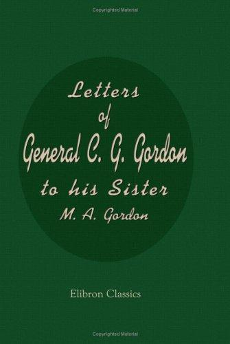 Letters of General C. G. Gordon to his Sister M. A. Gordon