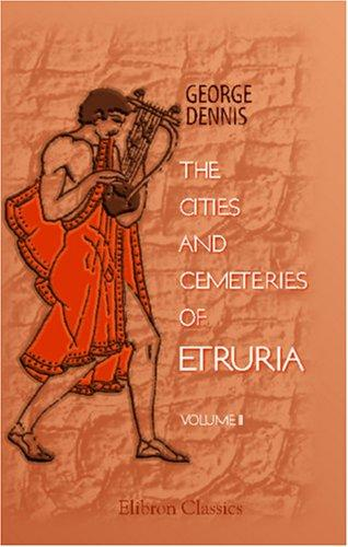 The cities and cemeteries of Etruria by Dennis, George