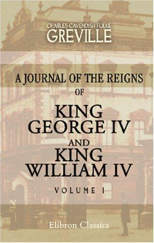 Download The Greville Memoirs. A Journal of the Reigns of King George IV and King William IV