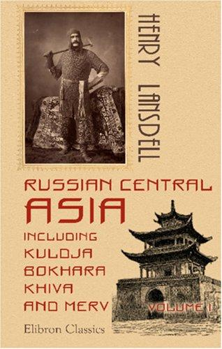 Download Russian Central Asia, Including Kuldja, Bokhara, Khiva and Merv