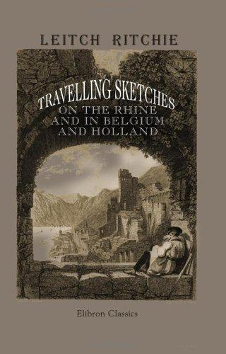 Download Travelling Sketches on the Rhine, and in Belgium and Holland