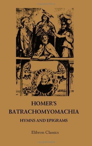 Download Homer's Batrachomyomachia, Hymns and Epigrams