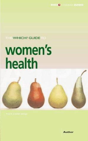 "Download The ""Which?"" Guide to Women's Health (""Which?"" Consumer Guides)"