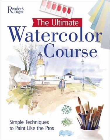 The Ultimate Watercolor Course: Simple Techniques to Paint Like the Pros (Readers Digest), Digest, Reader'S