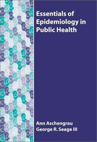 Essentials of Epidemiology in Public Health, Aschengrau, Ann; Seage, George R.