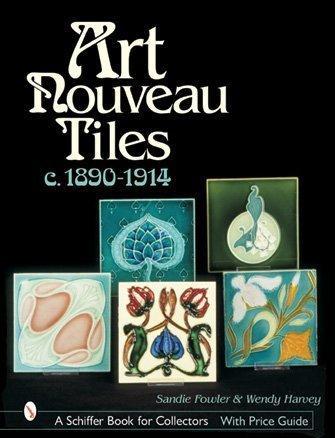 Art Nouveau Tiles, C. 1890-1914 (Schiffer Book for Collectors), Fowler, Sandra; Harvey, Wendy