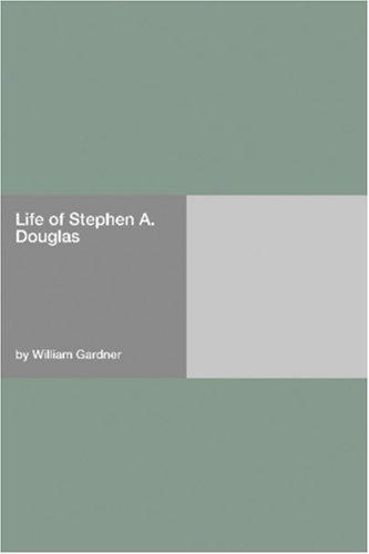 Life of Stephen A. Douglas