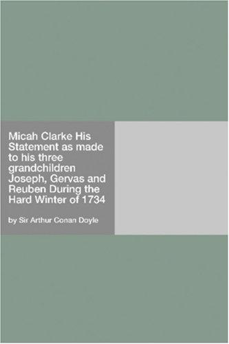 Micah Clarke His Statement as made to his three grandchildren Joseph, Gervas and Reuben During the Hard Winter of 1734