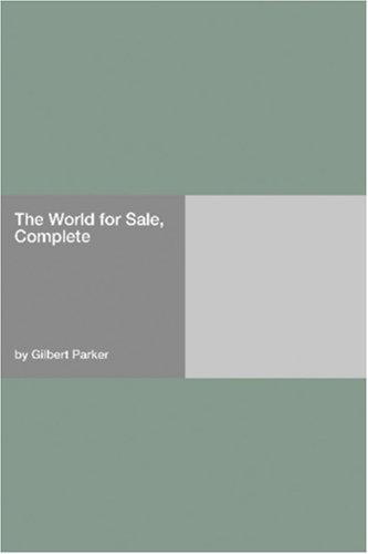 The World for Sale, Complete by Gilbert Parker