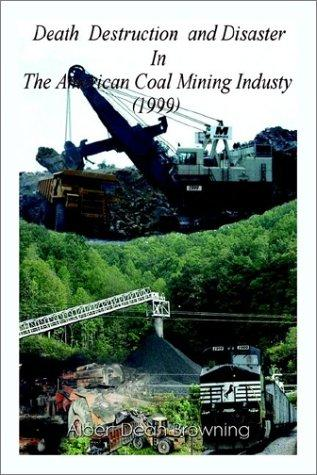 Download Death Destruction and Disaster in the American Coal Mining Industry 1999