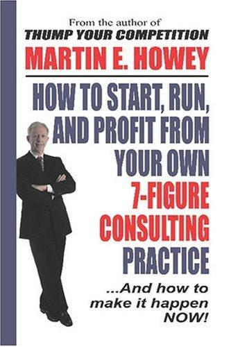 How To Start, Run, And Profit From Your Own 7-Figure Consulting Practice