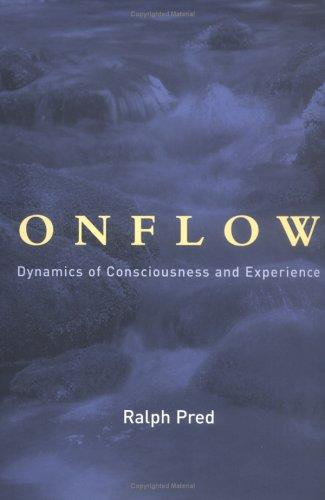 Onflow: Dynamics of Consciousness and Experience (Bradford Books), Pred, Ralph Jason