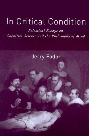 In Critical Condition: Polemical Essays on Cognitive Science and the Philosophy of Mind (Representation and Mind), Fodor, Jerry A.