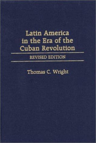 Download Latin America in the Era of the Cuban Revolution