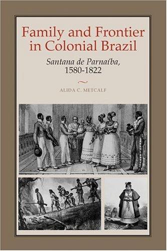 Family and Frontier in Colonial Brazil: Santana de Parnaíba, 1580-1822, Metcalf, Alida C.
