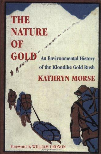 Image for The Nature of Gold: An Environmental History of the Klondike Gold Rush (Weyerhaeuser Environmental Books)