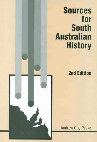 Sources for South Australian history by Andrew Guy Peake
