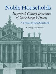 Noble Households: Eighteenth-Century Inventories Of Great English Houses A Tribute To John Cornforth PDF Download