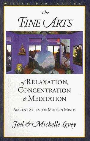 Download The fine arts of relaxation, concentration, and meditation