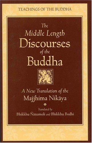 The Middle Length Discourses of the Buddha: A Translation of the *Majjhima Nikāya*