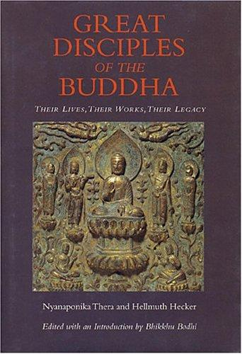 Great Disciples of the Buddha: Their Lives, Their Works, Their Legacy