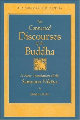 The Connected Discourses of the Buddha: A Translation of the *Saṃyutta Nikāya*