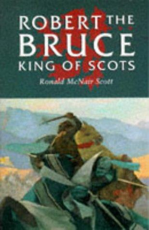 Robert the Bruce, King of Scots by Ronald McNair Scott