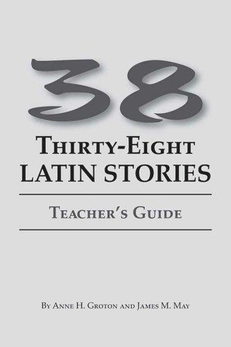 38 Latin Stories Teacher's Guide by Anne H. Groton and James M. May