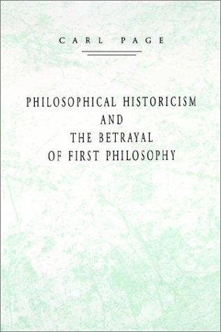 Download Philosophical Historicism and the Betrayal of First Philosophy