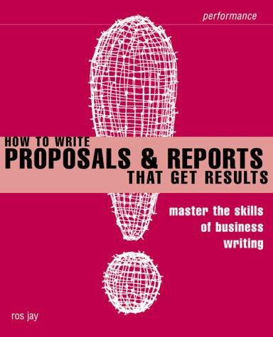 How to Write Proposals & Reports That Get Results