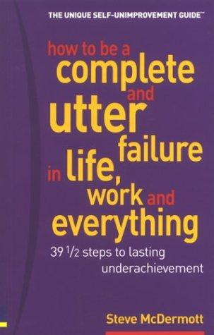 How to Be a Complete & Utter Failure in Life, Work & Everything