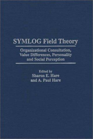 Image for SYMLOG Field Theory: Organizational Consultation, Value Differences, Personality and Social Perception