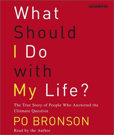 Download What Should I Do With My Life? The True Story of People Who Answered the Ultimate Question