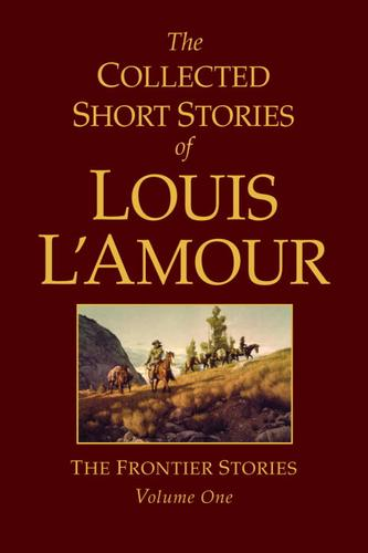 The Collected Short Stories of Louis L'Amour, Volume One