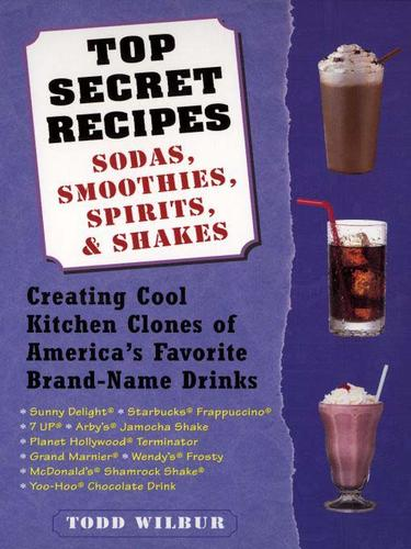Top Secret Recipes–Sodas, Smoothies, Spirits, & Shakes