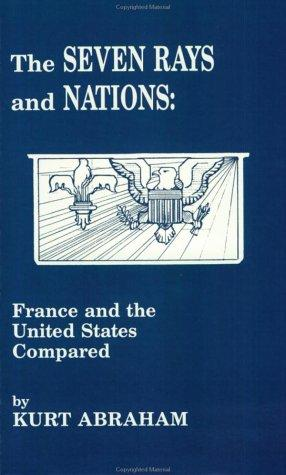 The seven rays and nations--France and the United States compared by Kurt Abraham