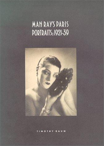 Man Ray's Paris Portraits by Timothy Baum