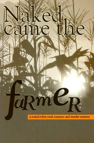 Naked came the farmer by by Philip Jose Farmer ... [et al.].