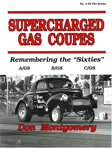 Supercharged Gas Coupes: Remembering the 'Sixties', Montgomery, Don