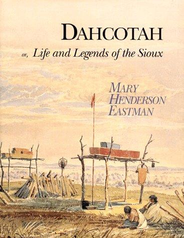 Download Dahcotah, or, Life and legends of the Sioux around Fort Snelling