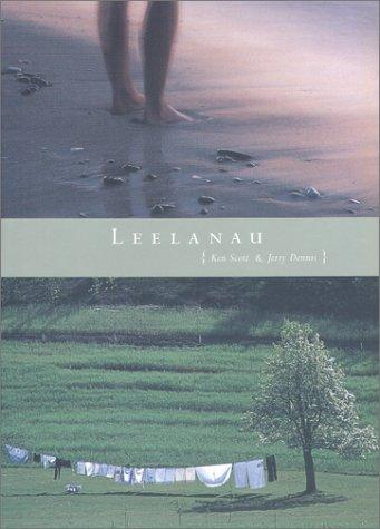 Leelanau: A Portrait of Place in Photographs & Text, Dennis, Jerry; Ken Scott (Photographer)