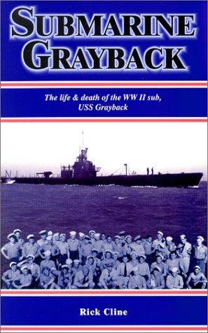 Submarine Grayback: The Life & Death of the WW II Sub, USS Grayback, Cline, Rick