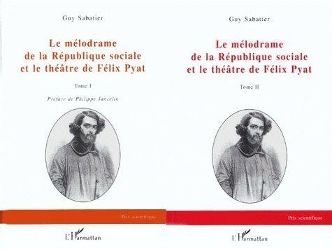 Le mélodrame de la République sociale et le théâtre de Félix Pyat